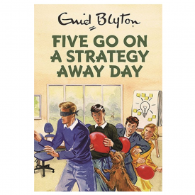 Five go on a Strategy Away Day, Enid Blyton For Grown Ups Spoof Book