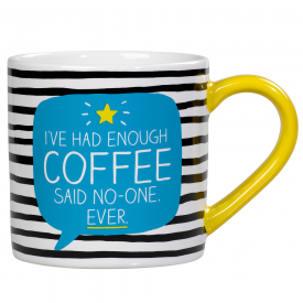 I've Had Enough Coffee Said No-One Ever Mug